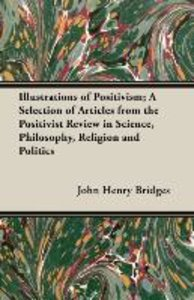 Illustrations of Positivism; A Selection of Articles from the Po