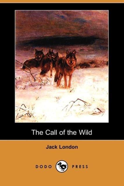 The Call of the Wild (Dodo Press) - zum Schließen ins Bild klicken