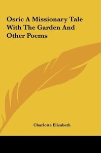 Osric A Missionary Tale With The Garden And Other Poems