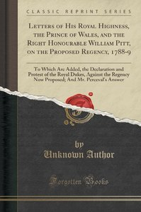 Letters of His Royal Highness, the Prince of Wales, and the Righ