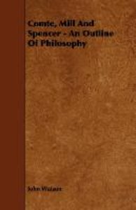 Comte, Mill and Spencer - An Outline of Philosophy