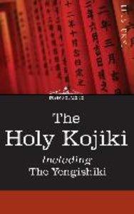 The Holy Kojiki -- Including, The Yengishiki