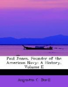 Paul Jones, Founder of the American Navy: A History, Volume II