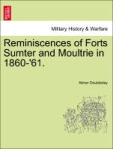 Reminiscences of Forts Sumter and Moultrie in 1860-'61.