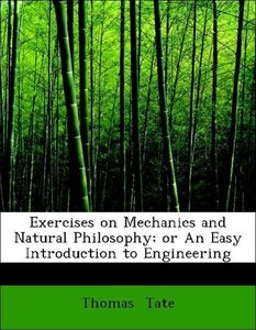 Exercises on Mechanics and Natural Philosophy; or An Easy Introd