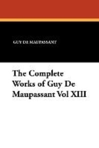 The Complete Works of Guy de Maupassant Vol XIII
