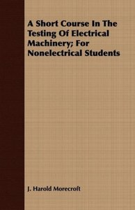 A Short Course In The Testing Of Electrical Machinery; For Nonel