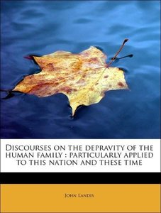 Discourses on the depravity of the human family : particularly a