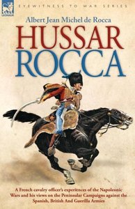 Hussar Rocca - A French Cavalry Officer's Experiences of the Nap