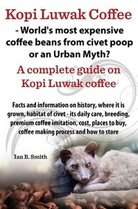 Kopi Luwak Coffee - World's most expensive coffee beans from civ