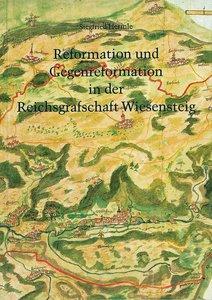 Reformation und Gegenreformation in der Reichsgrafschaft Wiesens