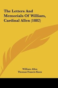 The Letters And Memorials Of William, Cardinal Allen (1882)
