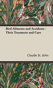 Bird Ailments and Accidents - Their Treatment and Cure