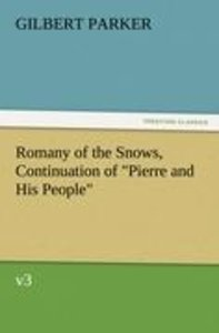 "Romany of the Snows, Continuation of ""Pierre and His People"", v3"