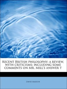 Recent British philosophy: a review, with criticisms; including