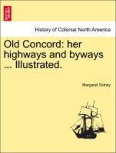 Old Concord: her highways and byways ... Illustrated.
