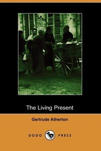 The Living Present (Illustrated Edition) (Dodo Press)