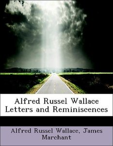 Alfred Russel Wallace Letters and Reminiscences