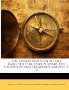 Ben Jonson Und Seine Schule: Dargestellt in Einer Auswahl Von Lu