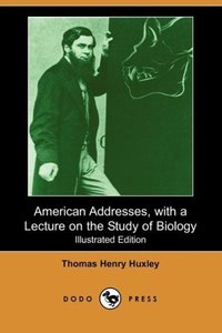 American Addresses, with a Lecture on the Study of Biology (Illu