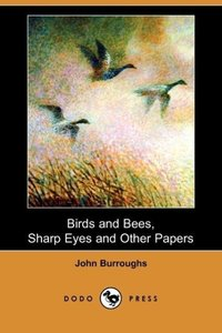 Birds and Bees, Sharp Eyes and Other Papers (Dodo Press)