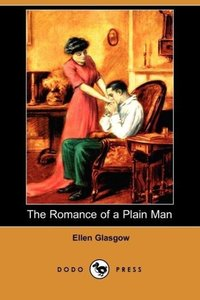 The Romance of a Plain Man (Dodo Press)