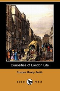Curiosities of London Life (Dodo Press)