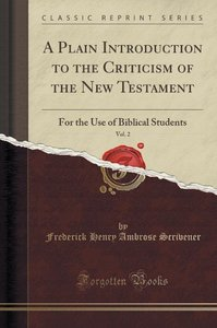 A Plain Introduction to the Criticism of the New Testament, Vol.