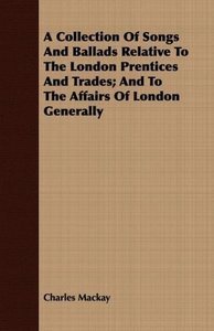 A Collection Of Songs And Ballads Relative To The London Prentic