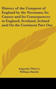 History of the Conquest of England by the Normans; Its Causes an
