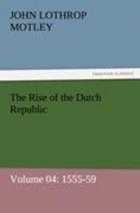 The Rise of the Dutch Republic - Volume 04: 1555-59