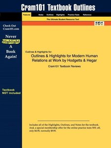 Outlines & Highlights for Modern Human Relations at Work by Hodg