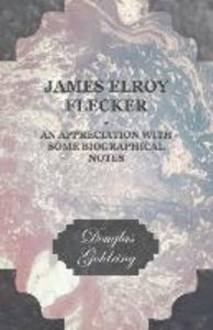 James Elroy Flecker - An Appreciation With Some Biographical Not