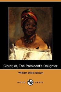 Clotel; Or, the President's Daughter (Dodo Press)