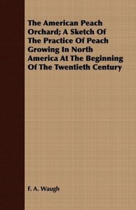 The American Peach Orchard; A Sketch Of The Practice Of Peach Gr