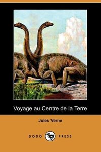 Voyage Au Centre de La Terre (Dodo Press)
