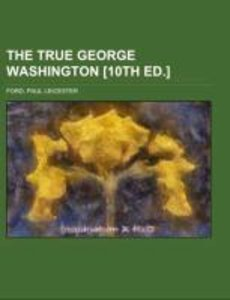The True George Washington [10th Ed.]