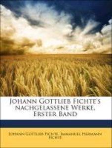 Johann Gottlieb Fichte's nachgelassene Werke, Erster Band
