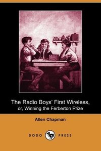 The Radio Boys' First Wireless, Or, Winning the Ferberton Prize