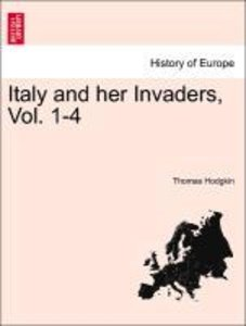 Italy and her Invaders, Volume I. Second Edition.