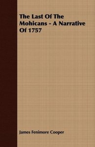 The Last of the Mohicans - A Narrative of 1757