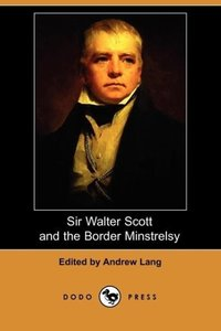 Sir Walter Scott and the Border Minstrelsy (Dodo Press)