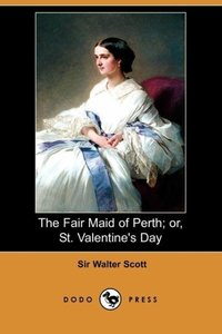 The Fair Maid of Perth; Or, St. Valentine's Day (Dodo Press)