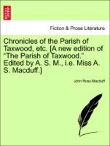 "Chronicles of the Parish of Taxwood, etc. [A new edition of ""The"