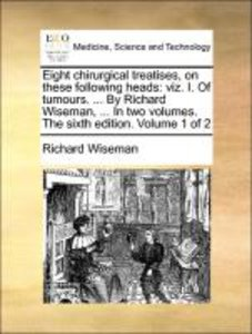 Eight chirurgical treatises, on these following heads: viz. I. O