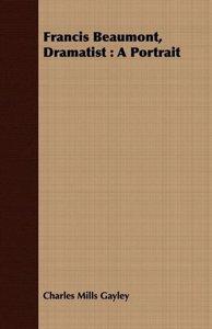 Francis Beaumont, Dramatist: A Portrait