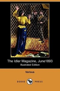 The Idler Magazine, June 1893 (Illustrated Edition) (Dodo Press)