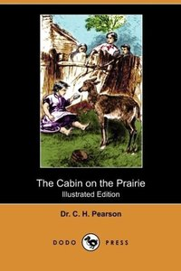 The Cabin on the Prairie (Illustrated Edition) (Dodo Press)