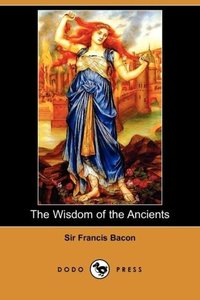 The Wisdom of the Ancients (Dodo Press)