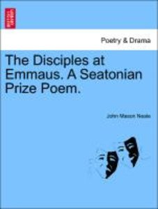 The Disciples at Emmaus. A Seatonian Prize Poem.